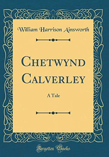 Chetwynd Calverley By William Harrison Ainsworth