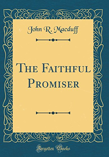 The Faithful Promiser (Classic Reprint) By John R Macduff