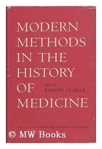 Modern Methods in the History of Medicine By Edwin Clarke