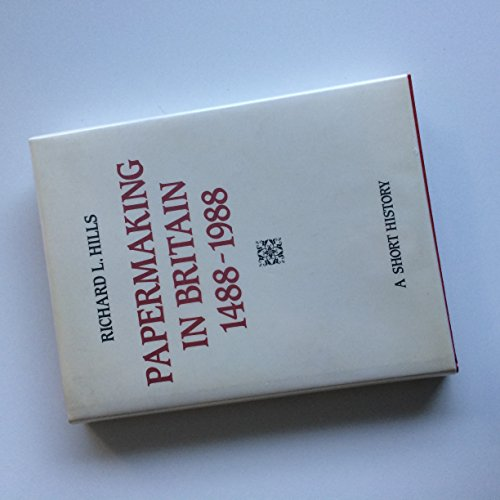 Papermaking in Britain 1488-1988: A Short History (History: Bloomsbury Academic Collections) By Rev. Dr. Richard Leslie Hills