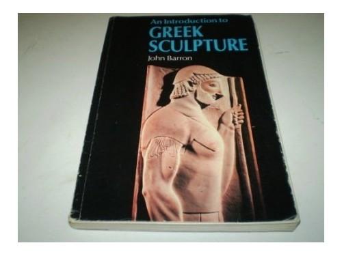 Introduction to Greek Sculpture By John Penrose Barron
