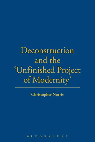 Deconstruction and the Unfinished Project of Modernity By Christopher Norris