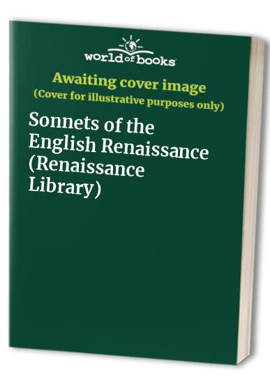 Sonnets of the English Renaissance (Renaissance Library) Edited by J  W   Lever