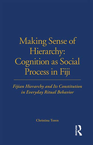 Making Sense of Hierarchy: Cognition as Social Process in Fiji (LSE Monographs on Social Anthropology) By Christina Toren