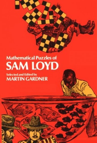 Mathematical Puzzles of Sam Loyd By Martin Gardner