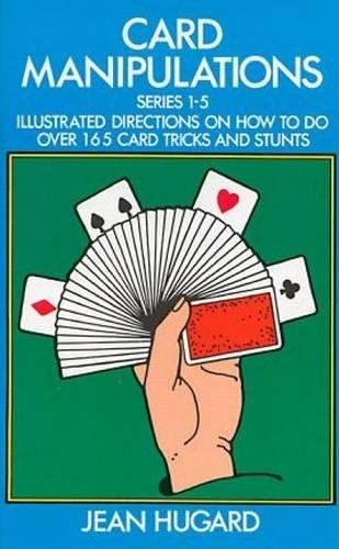 Card Manipulations: Illustrated Directions on How to Do Over 165 Card Tricks and Stunts (Dover Magic Books) By Jean Hugard