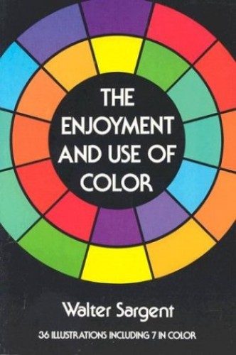 The Enjoyment and Use of Colour By Walter Sargent