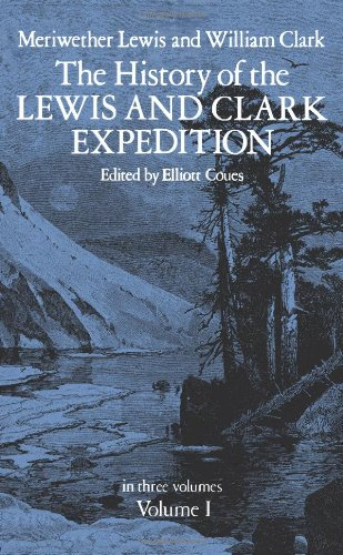 The History of the Lewis and Clark Expedition, Vol. 1 By Meriwether Lewis