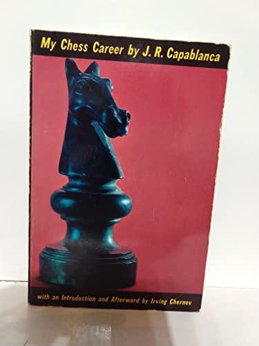 My Chess Career By Jose Raul Capablanca