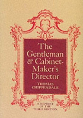 The Gentleman and Cabinet Maker's Director By Thomas Chippendale