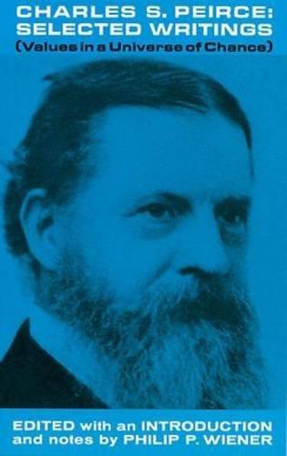 Charles S. Peirce, Selected Writings By Charles S. Peirce