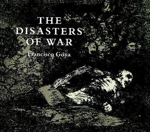 The Disasters of War (Dover Books on Fine Art) (Dover Fine Art, History of Art) By Francisco Jose de Goya