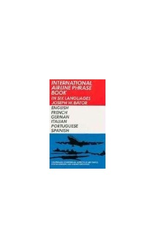 International Airline Phrasebook in Six Languages By J.W. Bator