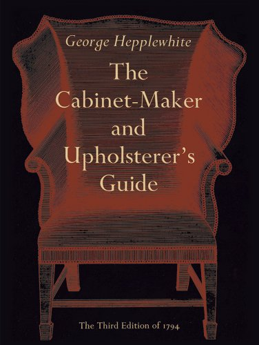 The Cabinet-Maker and Upholsterer's Guide By George Hepplewhite