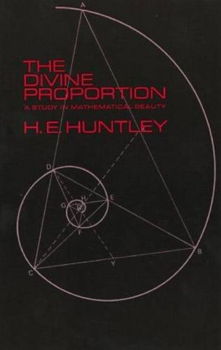 The Divine Proportion: A Study in Mathematical Beauty (Dover Books on Mathematics) By H. E. Huntley