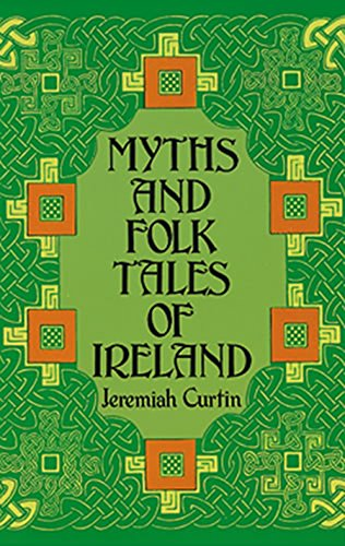 Myths and Folk Tales of Ireland (Celtic, Irish) by Jeremiah Curtin