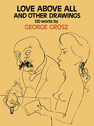 Love Above All and Other Drawings by George Grosz