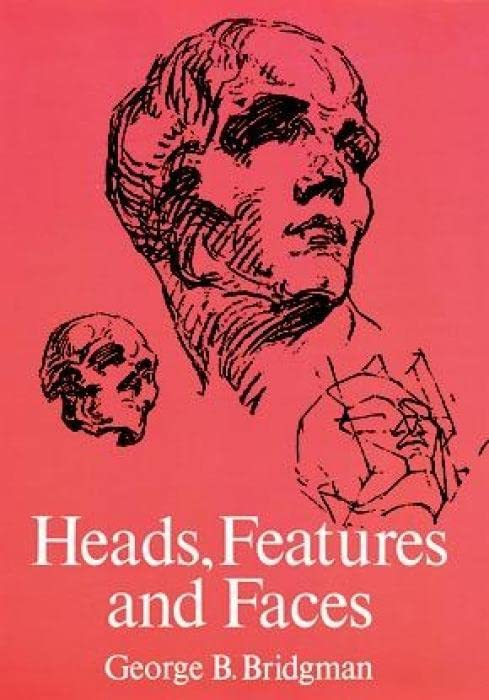 Heads, Features and Faces (Dover Anatomy for Artists) By George B. Bridgman