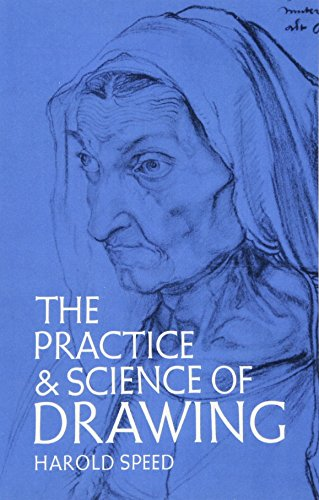 The Practice and Science of Drawing (Dover Art Instruction) By Harold Speed