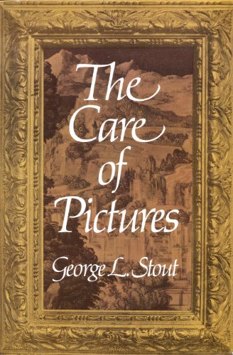 The Care of Pictures By George L. Stout