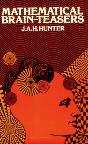 Mathematical Brain-teasers By J. A. H. Hunter