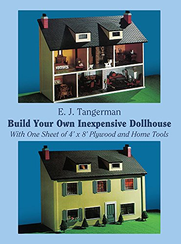 Build Your Own Inexpensive Doll-house with One Sheet of 4' x 8' Plywood and Home Tools By E.J. Tangerman