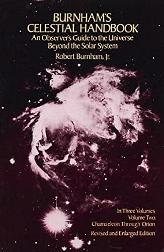 Celestial Handbook: v. 2: An Observer's Guide to the Universe Beyond the Solar System: Chamaeleon to Orion v. 2 (Dover Books on Astronomy) By Robert Burnham