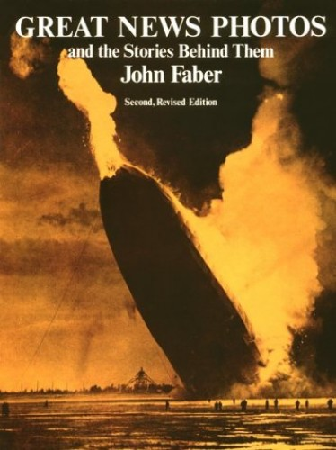Great News Photos and the Stories Behind Them By John Faber