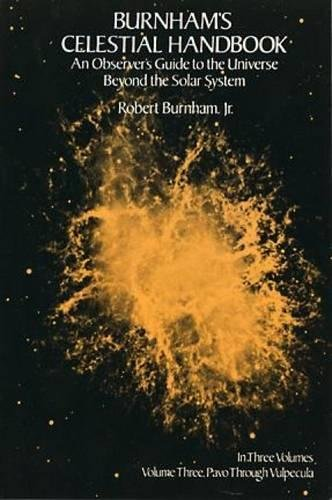 Burnham's Celestial Handbook: an Observer's Guide to the Universe Beyond the Solar System, Pavo Through Vulpecuka, Vol. 3 : Pavo to Vulpecula - an ... System v. 3 (Burnham's Celestial Handbooks) By Robert Burnham