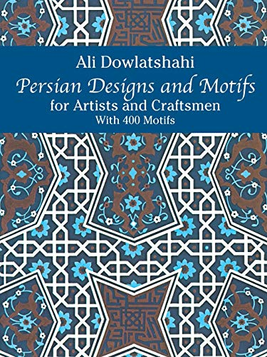 Persian Designs and Motifs for Artists and Craftsmen By Ali Dowlatshahi