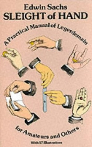 Sleight of Hand: Practical Manual of Legerdemain for Amateurs and Others by Edwin Sachs