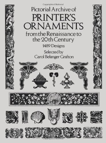 Pictorial Archive of Printer's Ornaments from the Renaissance to the 20th Century By Edited by Carol Belanger Grafton