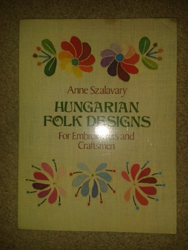 Hungarian Folk Designs for Embroiderers and Craftsmen By Anne Szalavary