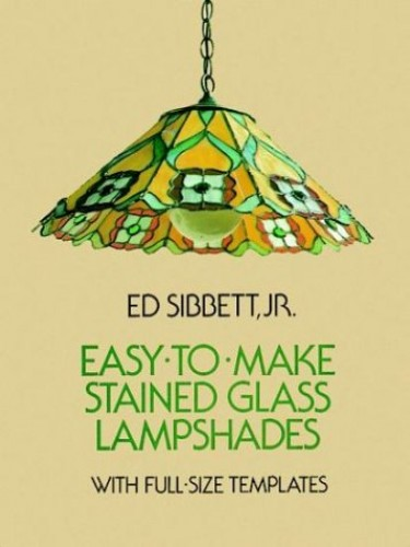 Easy to Make Stained Glass Lampshades By Ed Sibbett, Jr.
