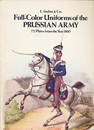 Full Colour Uniforms of the Prussian Army: 72 Plates from the Year 1830 By L. Sachse