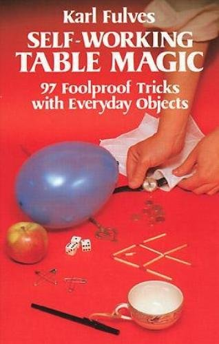 Self-Working Table Magic: 97 Foolproof Tricks with Everyday Objects: 97 Foolproof Tricks with Everyday Objects by Karl Fulves