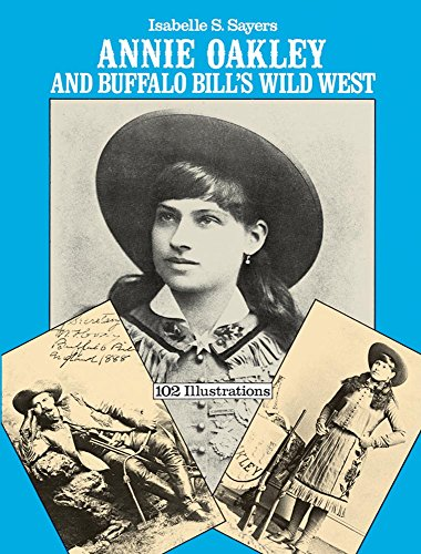 Annie Oakley and Buffalo Bill's Wild West By Isabelle S. Sayers
