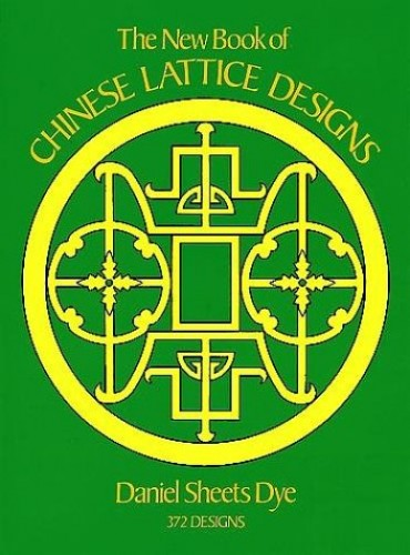 The New Book of Chinese Lattice Designs By Daniel S. Dye