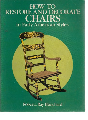How to Restore and Redecorate Chairs in the Early American Styles By Roberta Ray Blanchard