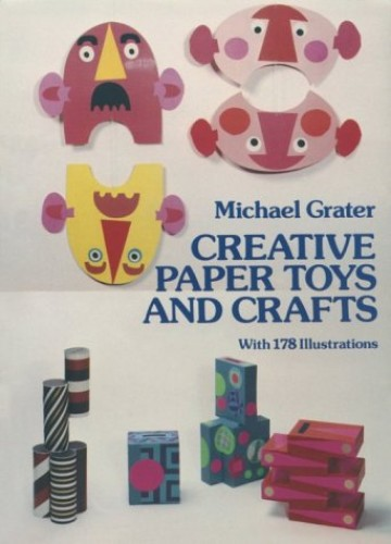 Creative Paper Toys and Crafts By Michael Grater