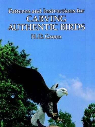 Patterns and Instructions for Carving Authentic Birds By H.D. Green