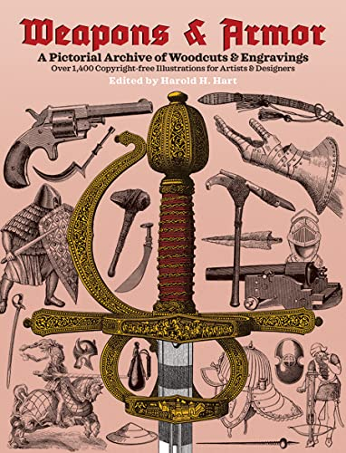 Weapons and Armour (Picture Archives) A Pictorial Archive of Woodcuts & Engravings By Edited by Harold H. Hart