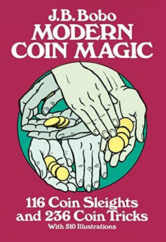 Modern Coin Magic: 116 Coin Sleights and 236 Coin Tricks (Dover Magic Books) By J. B. Bobo