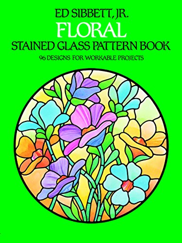 Floral Stained Glass Pattern Book By Ed Sibbett, Jr.