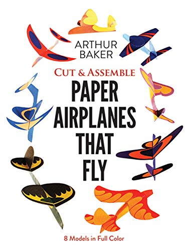 Cut & Assemble Paper Airplanes That Fly By Arthur Baker
