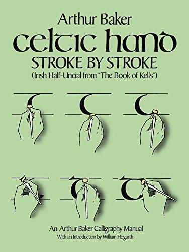 "Celtic Hand Stroke by Stroke (Irish Half-Uncial from ""The Book of Kells"") By Arthur Baker"