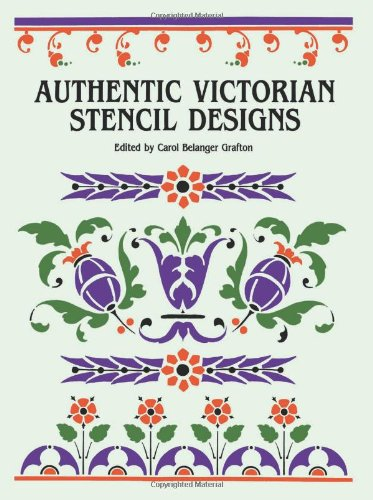 Authentic Victorian Stencil Designs (Dover Pictorial Archives) by Edited by Carol Belanger Grafton