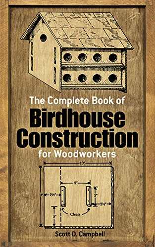 The Complete Book of Bird House Construction for Woodworkers By Scott D. Campbell