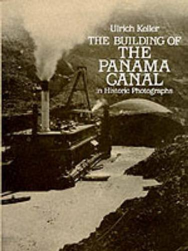 Building of the Panama Canal: In Historic Photographs by Ulrich Keller