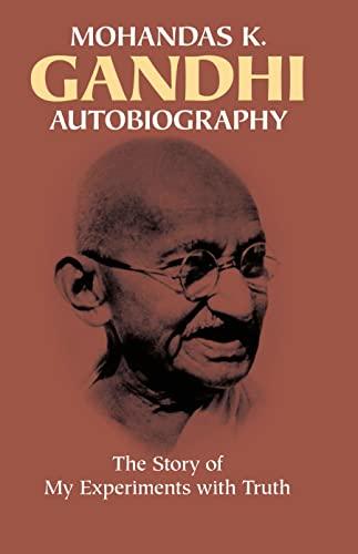 Mohandas K Ghandi: Autobiography von Mahatma Gandhi